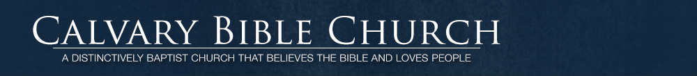 Calvary Bible Church—the church that believes the Bible and loves people